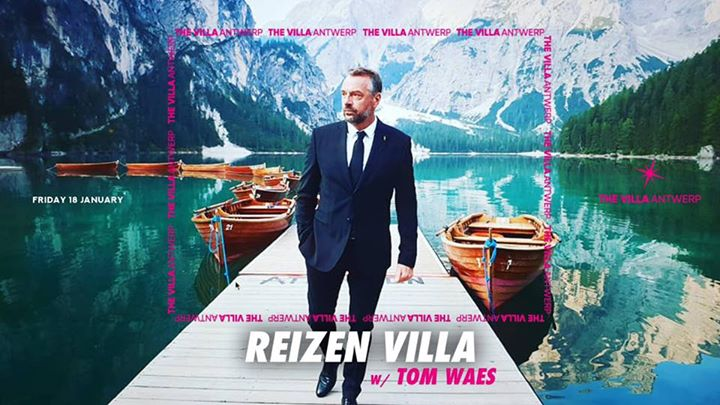 Fri.18 Jan • REIZEN VILLA w/ TOM WAES • The Villa Antwerp